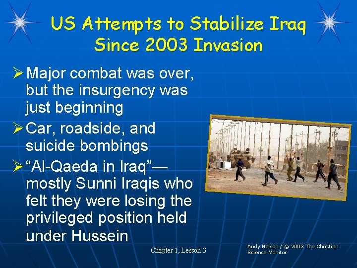 US Attempts to Stabilize Iraq Since 2003 Invasion Ø Major combat was over, but