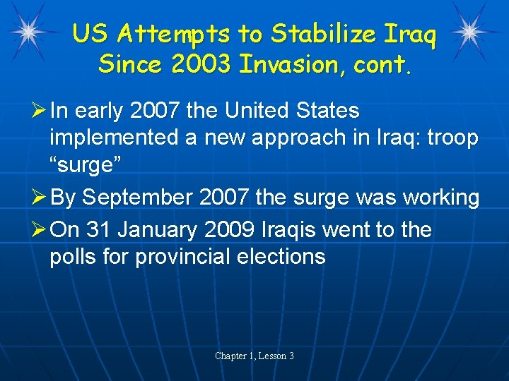 US Attempts to Stabilize Iraq Since 2003 Invasion, cont. Ø In early 2007 the