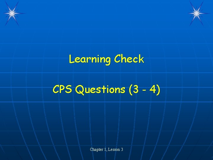 Learning Check CPS Questions (3 - 4) Chapter 1, Lesson 3