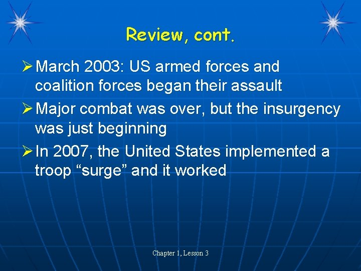 Review, cont. Ø March 2003: US armed forces and coalition forces began their assault