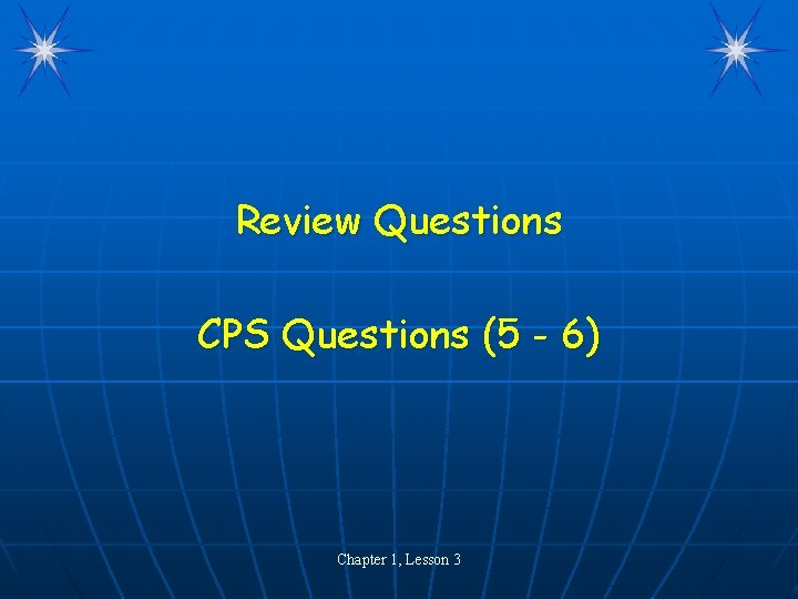 Review Questions CPS Questions (5 - 6) Chapter 1, Lesson 3