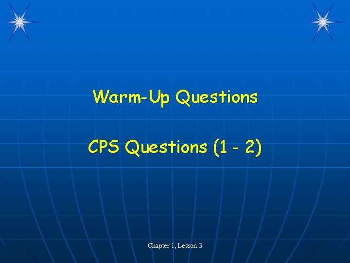 Warm-Up Questions CPS Questions (1 - 2) Chapter 1, Lesson 3