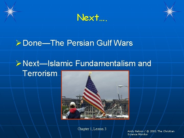Next…. Ø Done—The Persian Gulf Wars Ø Next—Islamic Fundamentalism and Terrorism Chapter 1, Lesson