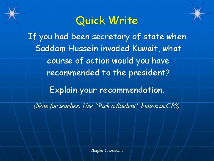 Quick Write If you had been secretary of state when Saddam Hussein invaded Kuwait,
