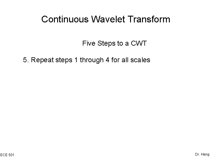 Continuous Wavelet Transform Five Steps to a CWT 5. Repeat steps 1 through 4