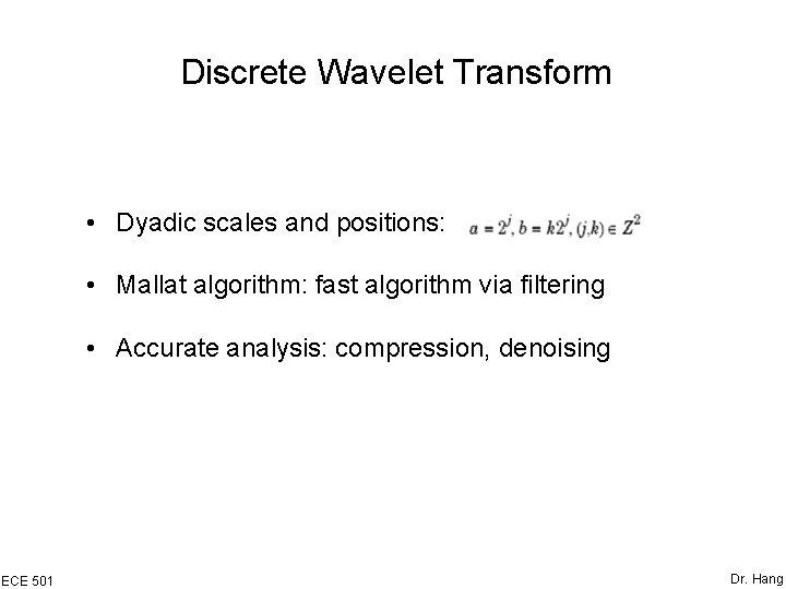 Discrete Wavelet Transform • Dyadic scales and positions: • Mallat algorithm: fast algorithm via