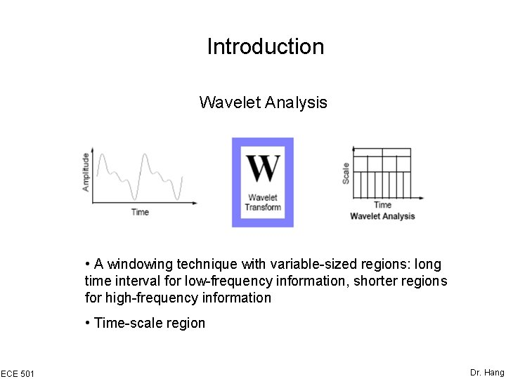 Introduction Wavelet Analysis • A windowing technique with variable-sized regions: long time interval for