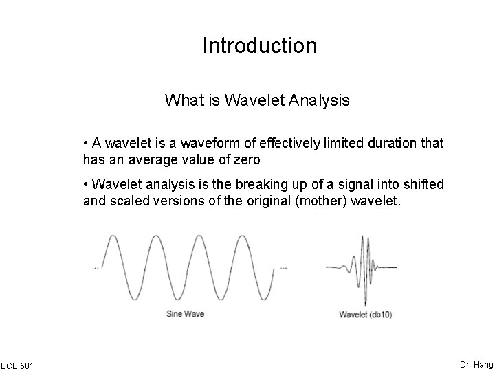 Introduction What is Wavelet Analysis • A wavelet is a waveform of effectively limited