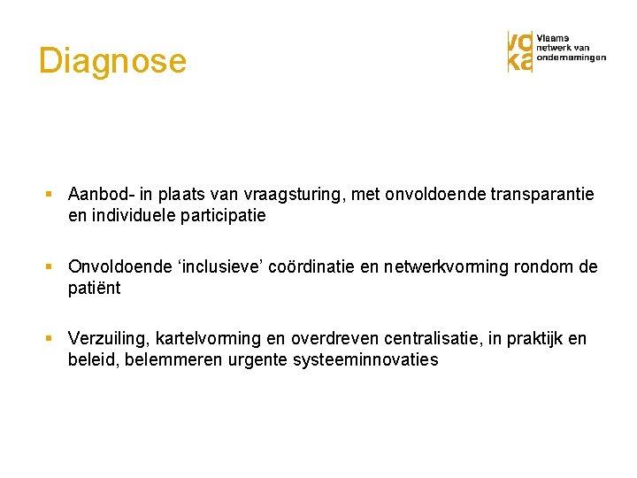 Diagnose § Aanbod- in plaats van vraagsturing, met onvoldoende transparantie en individuele participatie §