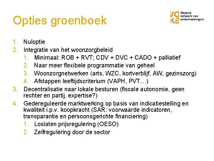 Opties groenboek 1. Nuloptie 2. Integratie van het woonzorgbeleid 1. Minimaal: ROB + RVT;