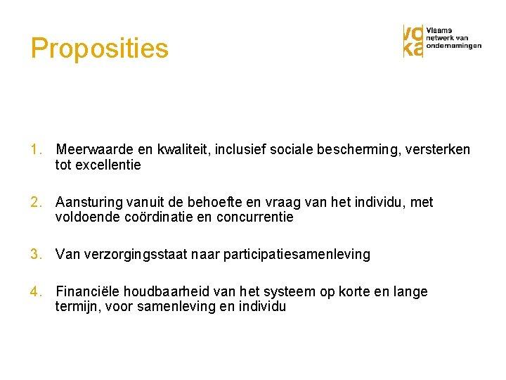 Proposities 1. Meerwaarde en kwaliteit, inclusief sociale bescherming, versterken tot excellentie 2. Aansturing vanuit