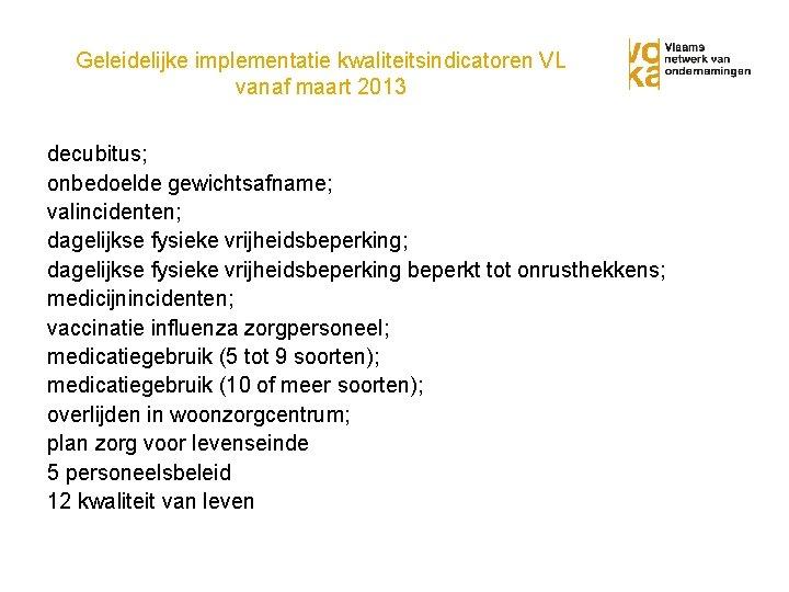 Geleidelijke implementatie kwaliteitsindicatoren VL vanaf maart 2013 decubitus; onbedoelde gewichtsafname; valincidenten; dagelijkse fysieke vrijheidsbeperking