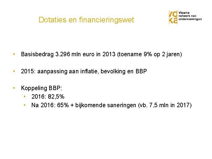Dotaties en financieringswet • Basisbedrag 3. 296 mln euro in 2013 (toename 9% op