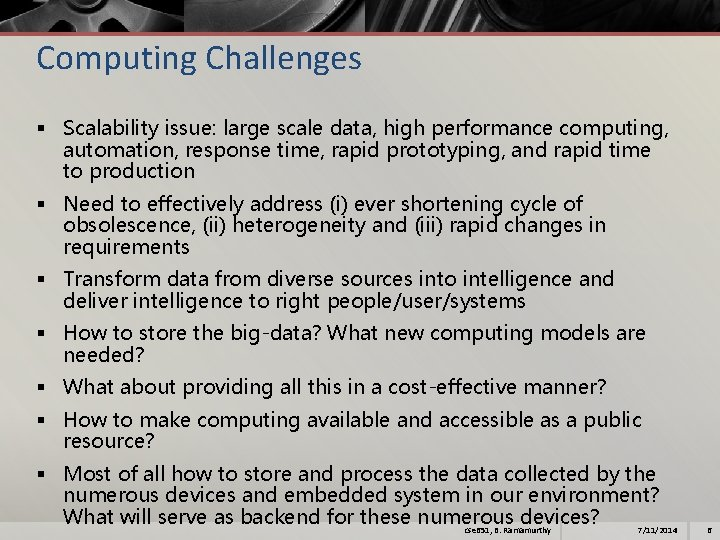 Computing Challenges § Scalability issue: large scale data, high performance computing, automation, response time,