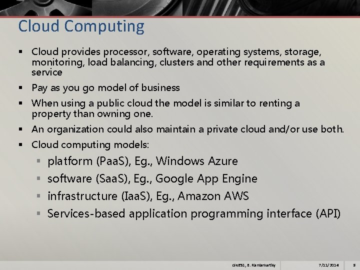 Cloud Computing § Cloud provides processor, software, operating systems, storage, monitoring, load balancing, clusters
