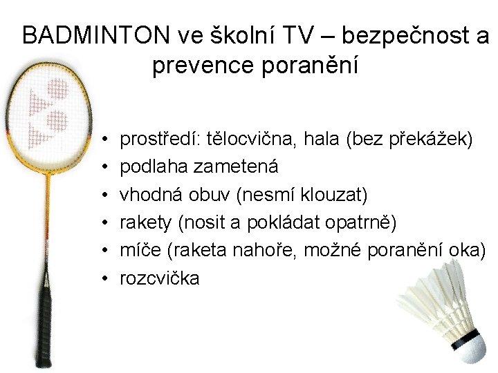 BADMINTON ve školní TV – bezpečnost a prevence poranění • • • prostředí: tělocvična,