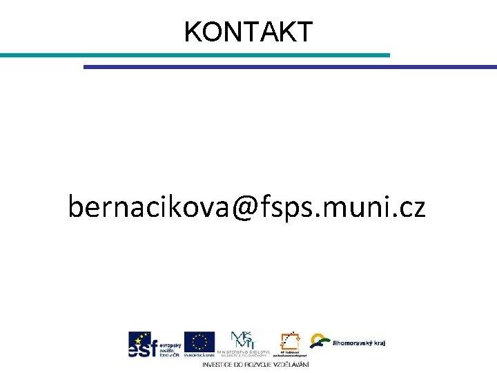 KONTAKT bernacikova@fsps. muni. cz
