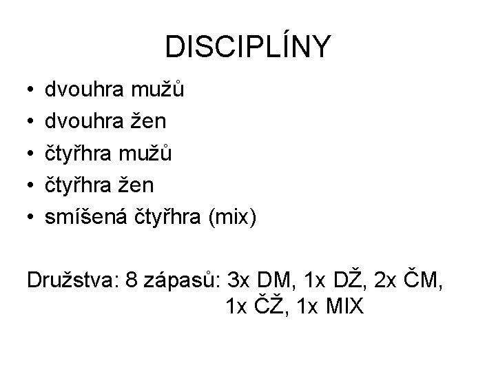 DISCIPLÍNY • • • dvouhra mužů dvouhra žen čtyřhra mužů čtyřhra žen smíšená čtyřhra