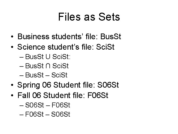 Files as Sets • Business students' file: Bus. St • Science student's file: Sci.