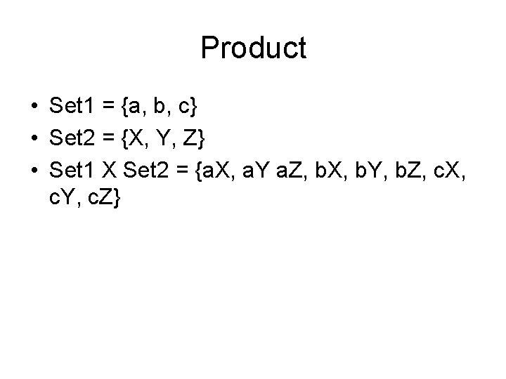 Product • Set 1 = {a, b, c} • Set 2 = {X, Y,