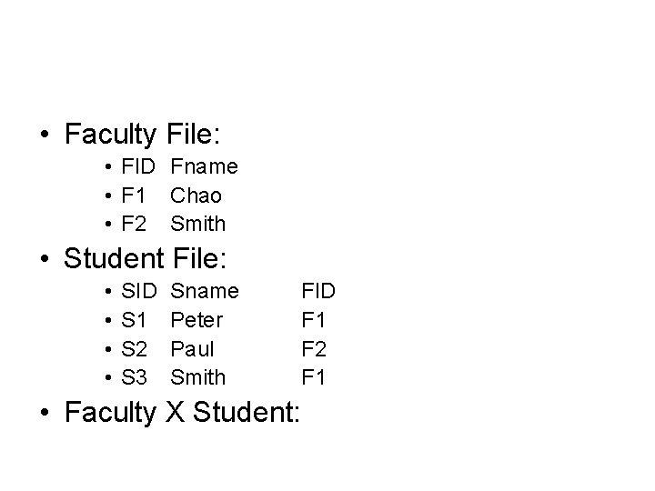 • Faculty File: • FID Fname • F 1 Chao • F 2