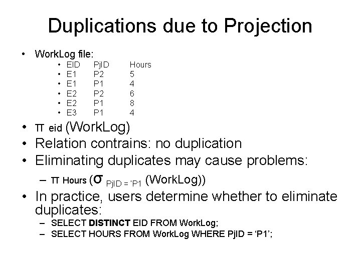Duplications due to Projection • Work. Log file: • • • EID E 1