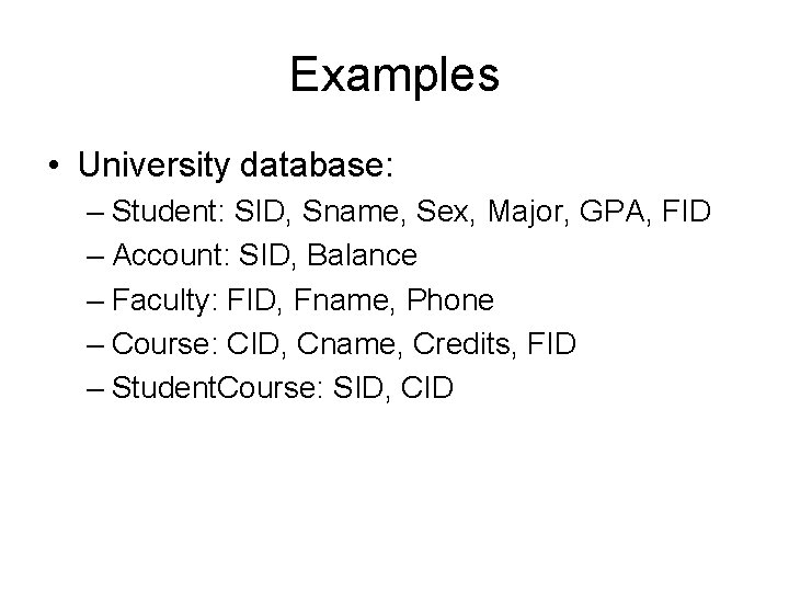 Examples • University database: – Student: SID, Sname, Sex, Major, GPA, FID – Account: