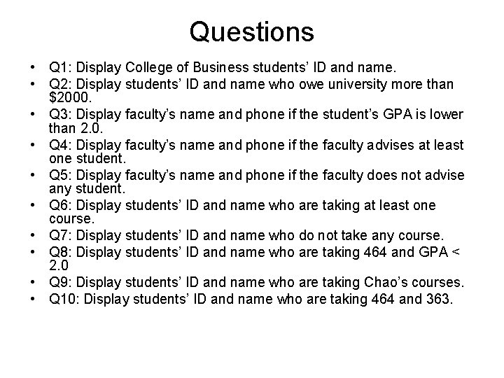 Questions • Q 1: Display College of Business students' ID and name. • Q