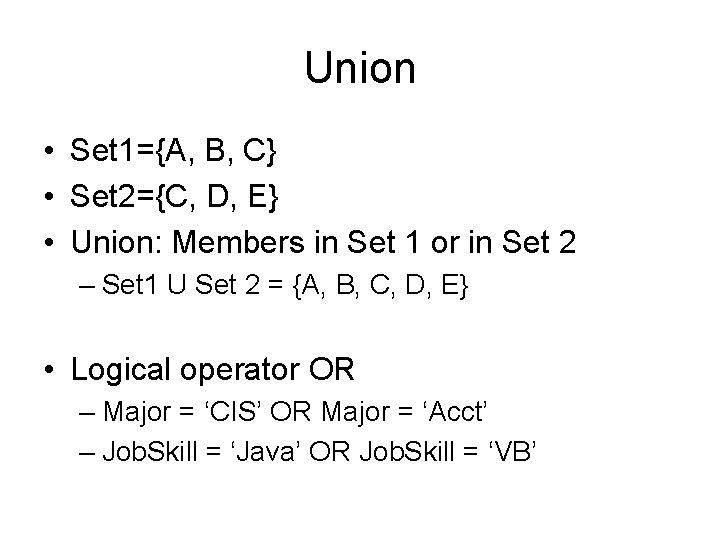 Union • Set 1={A, B, C} • Set 2={C, D, E} • Union: Members