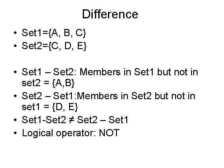 Difference • Set 1={A, B, C} • Set 2={C, D, E} • Set 1
