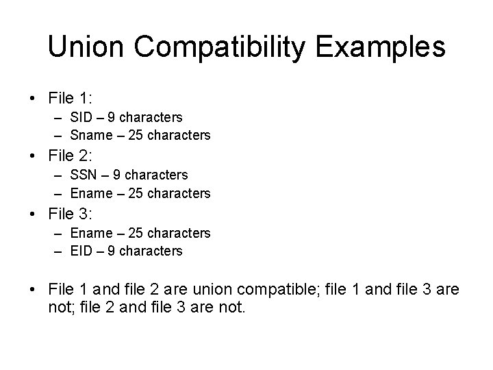 Union Compatibility Examples • File 1: – SID – 9 characters – Sname –