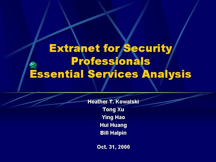 Extranet for Security Professionals Essential Services Analysis Heather T. Kowalski Tong Xu Ying Hao
