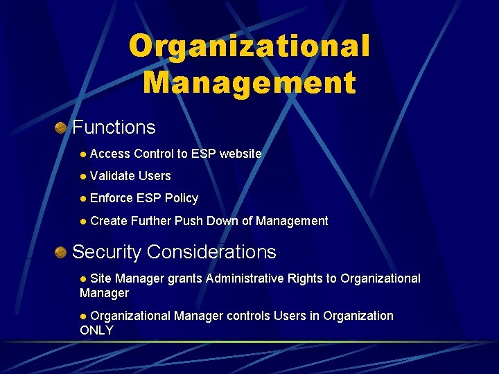 Organizational Management Functions l Access Control to ESP website l Validate Users l Enforce