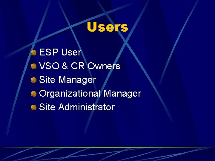 Users ESP User VSO & CR Owners Site Manager Organizational Manager Site Administrator