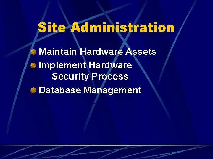 Site Administration Maintain Hardware Assets Implement Hardware Security Process Database Management