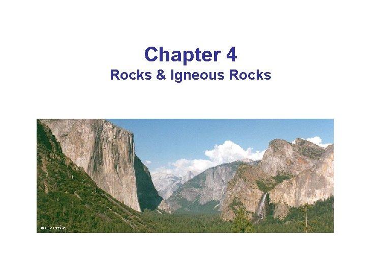 Chapter 4 Rocks & Igneous Rocks