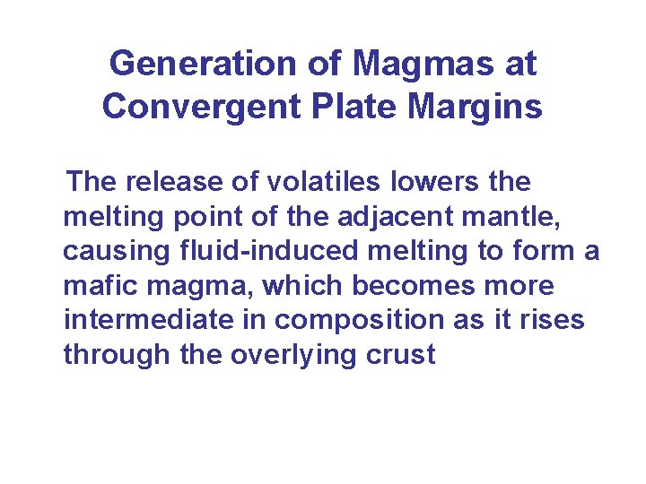 Generation of Magmas at Convergent Plate Margins The release of volatiles lowers the melting