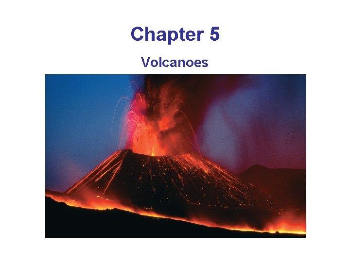 Chapter 5 Volcanoes