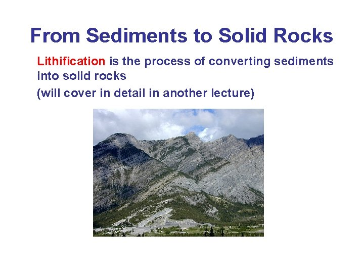From Sediments to Solid Rocks Lithification is the process of converting sediments into solid