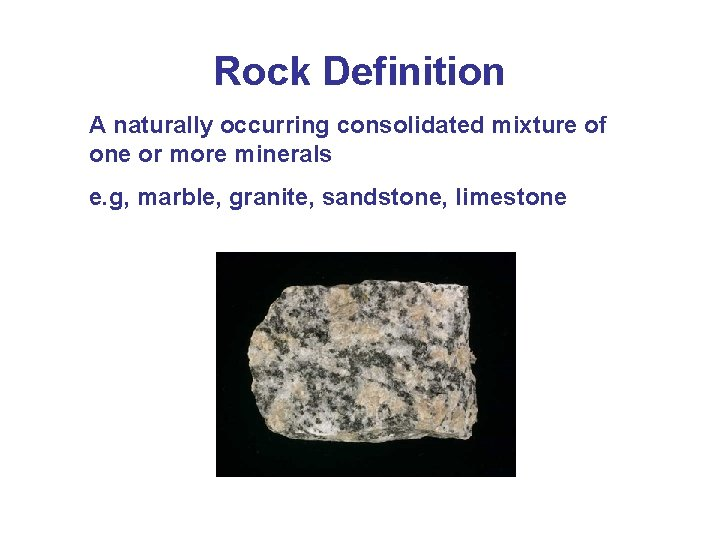 Rock Definition A naturally occurring consolidated mixture of one or more minerals e. g,