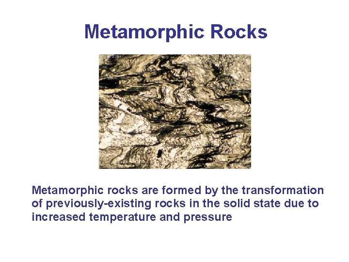 Metamorphic Rocks Metamorphic rocks are formed by the transformation of previously-existing rocks in the