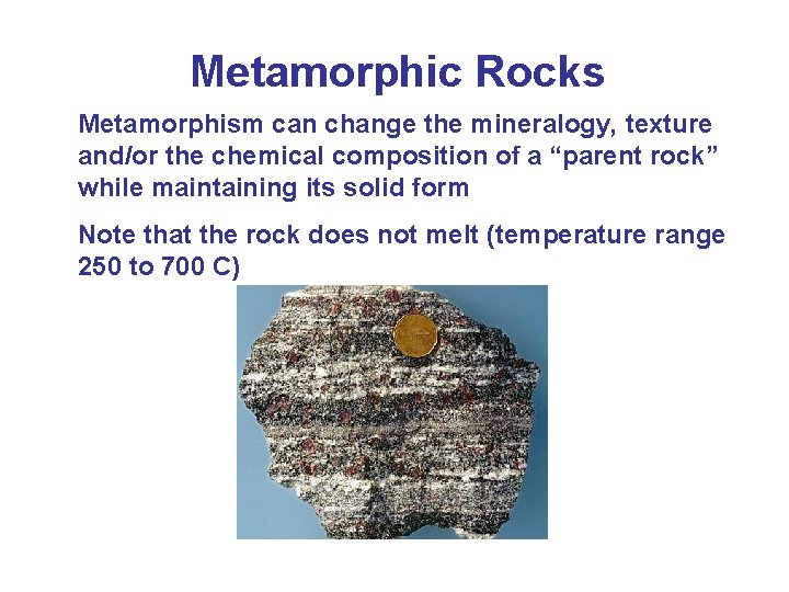 Metamorphic Rocks Metamorphism can change the mineralogy, texture and/or the chemical composition of a
