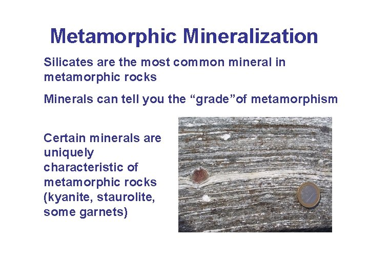 Metamorphic Mineralization Silicates are the most common mineral in metamorphic rocks Minerals can tell