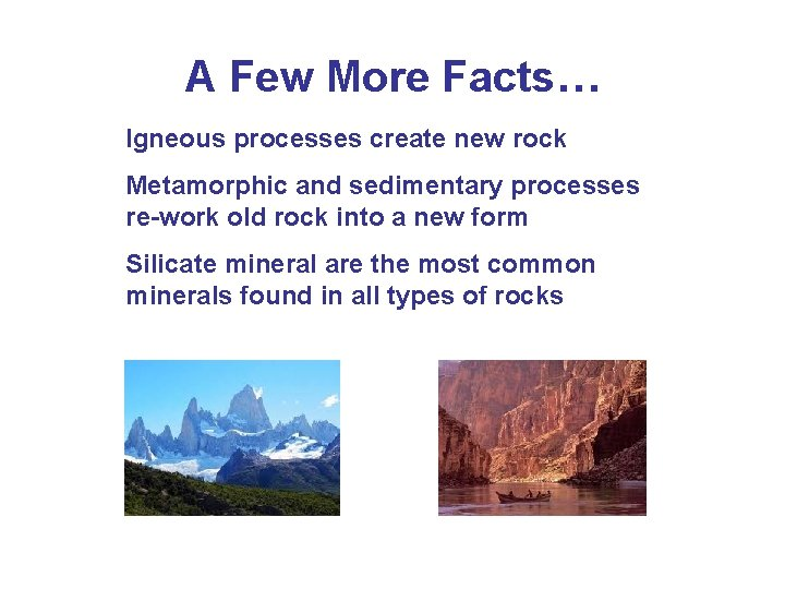 A Few More Facts… Igneous processes create new rock Metamorphic and sedimentary processes re-work