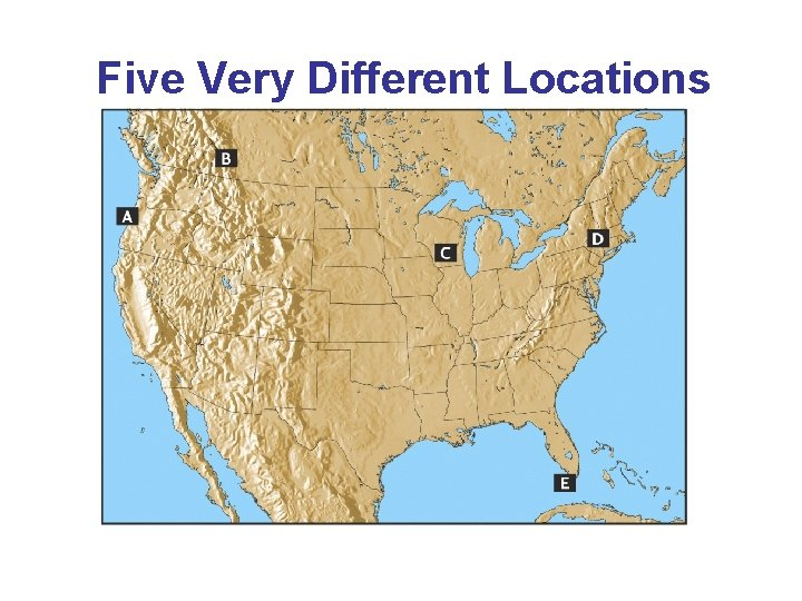 Five Very Different Locations