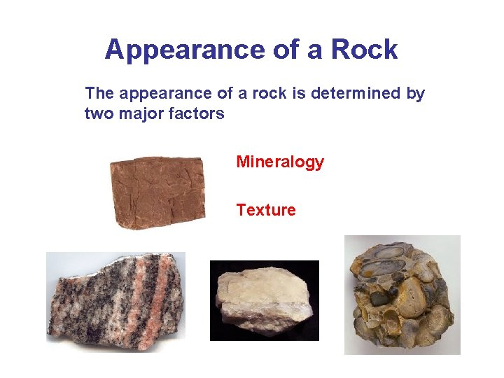 Appearance of a Rock The appearance of a rock is determined by two major