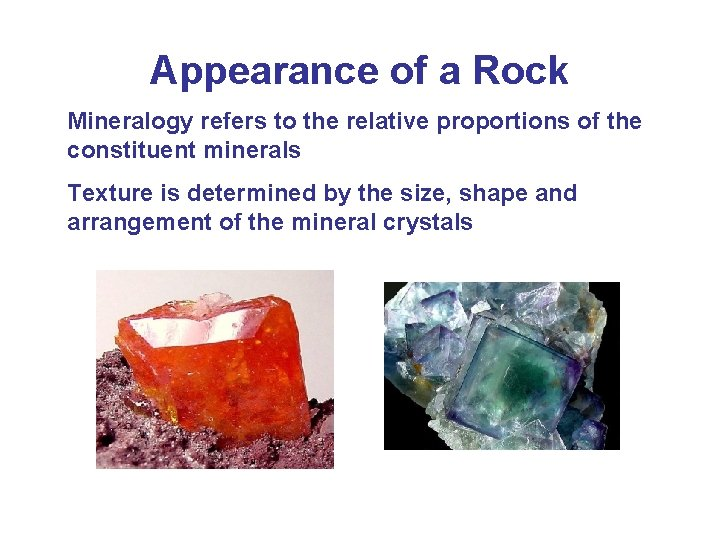 Appearance of a Rock Mineralogy refers to the relative proportions of the constituent minerals