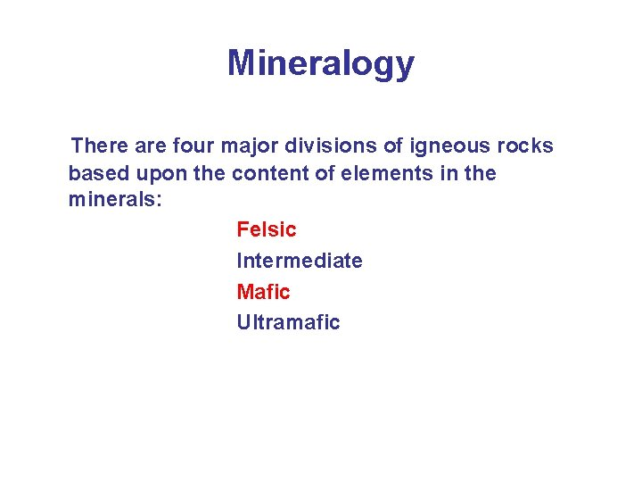 Mineralogy There are four major divisions of igneous rocks based upon the content of