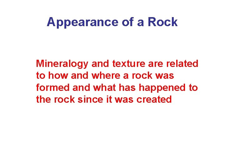 Appearance of a Rock Mineralogy and texture are related to how and where a