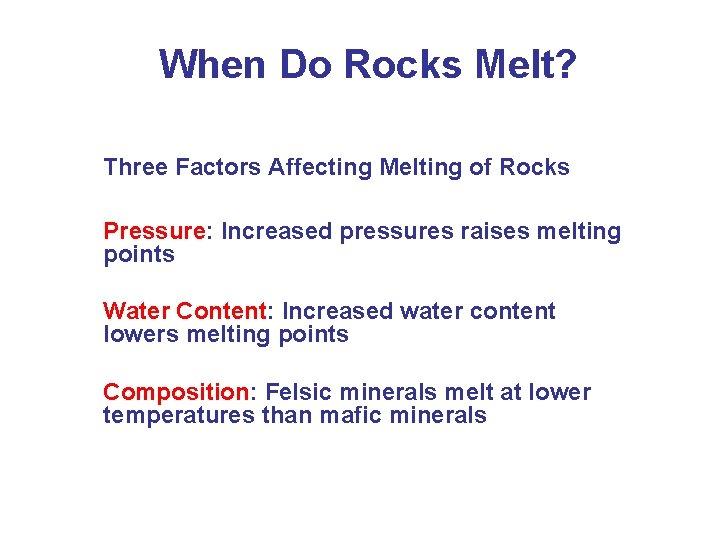 When Do Rocks Melt? Three Factors Affecting Melting of Rocks Pressure: Increased pressures raises
